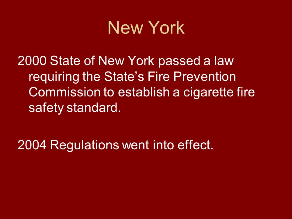 New York 2000 State of New York passed a law requiring the State's Fire Prevention Commission to establish a cigarette fire safety standard.