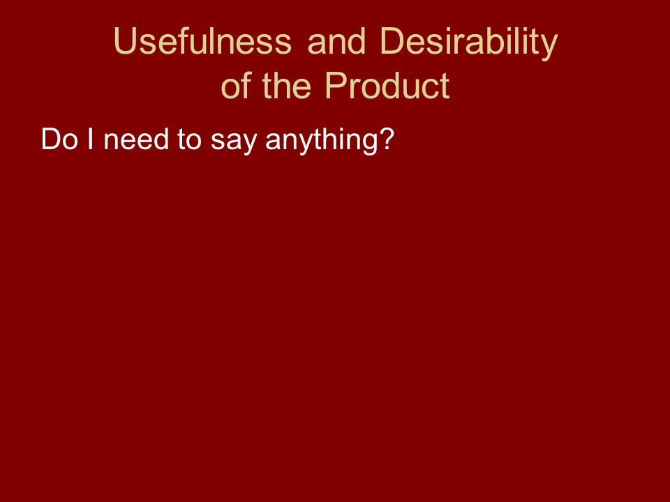 Usefulness and Desirability of the Product Do I need to say anything