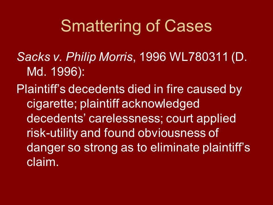 Smattering of Cases Sacks v. Philip Morris, 1996 WL780311 (D.
