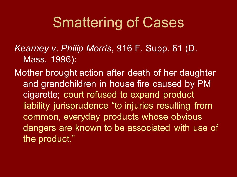 Smattering of Cases Kearney v. Philip Morris, 916 F.