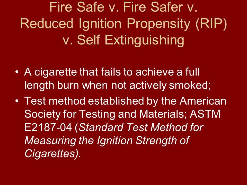 Fire Safe v. Fire Safer v. Reduced Ignition Propensity (RIP) v.