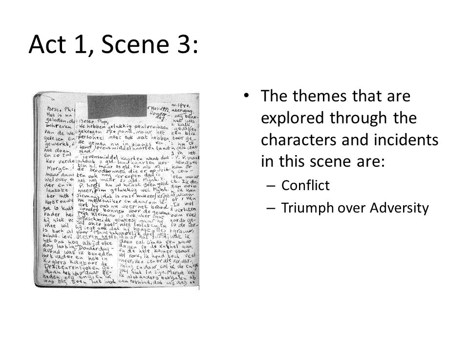The themes that are explored through the characters and incidents in this scene are: – Conflict – Triumph over Adversity Act 1, Scene 3: