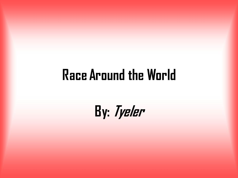 Race Around the World By: Tyeler