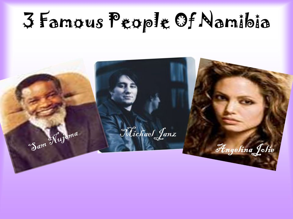 3 Famous People Of Namibia Angelina Jolie Michael Janz Sam Nujoma