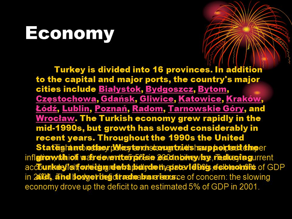 Economy Turkey is divided into 16 provinces. In addition to the capital and major ports, the country's major cities include Białystok, Bydgoszcz, Byto