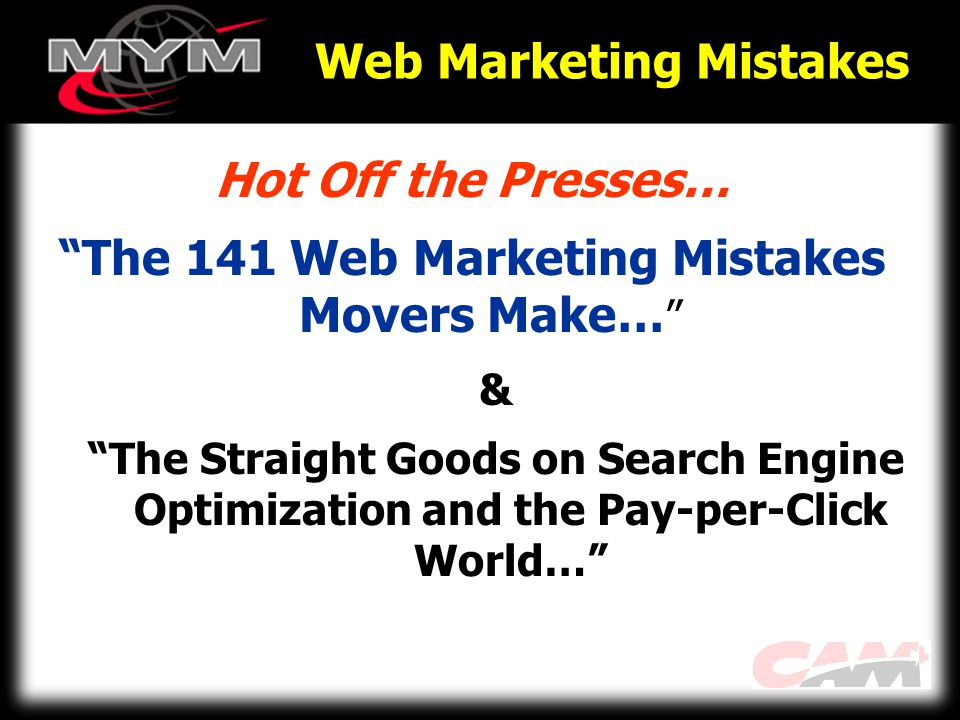 Web Marketing Mistakes Hot Off the Presses… The 141 Web Marketing Mistakes Movers Make… & The Straight Goods on Search Engine Optimization and the Pay-per-Click World…