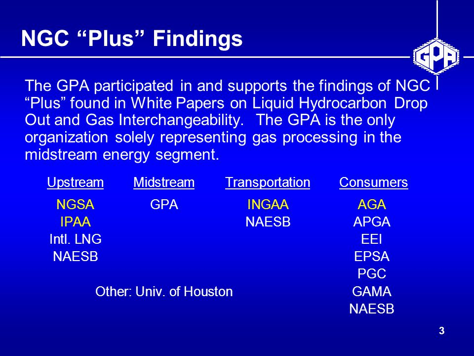 3 NGC Plus Findings The GPA participated in and supports the findings of NGC Plus found in White Papers on Liquid Hydrocarbon Drop Out and Gas Interchangeability.
