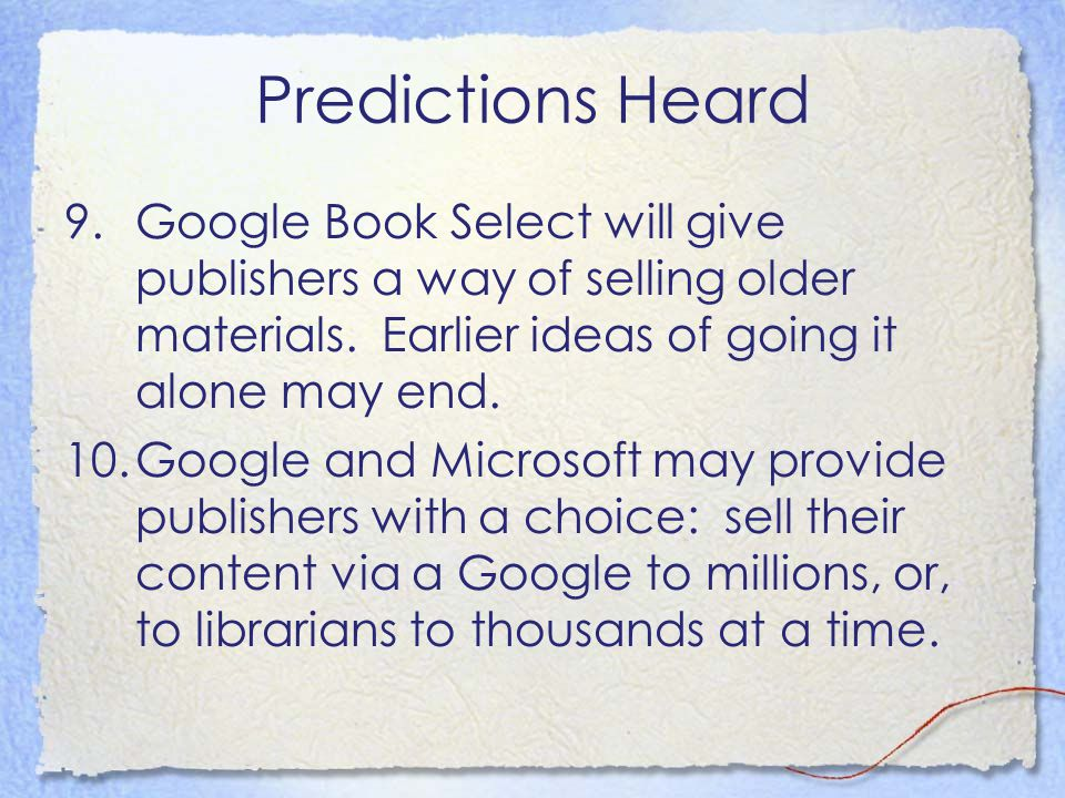 Predictions Heard 9.Google Book Select will give publishers a way of selling older materials.