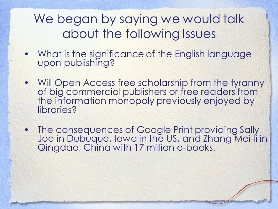 We began by saying we would talk about the following Issues What is the significance of the English language upon publishing.
