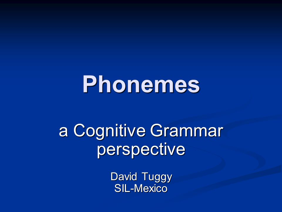 Phonemes a Cognitive Grammar perspective David Tuggy SIL-Mexico