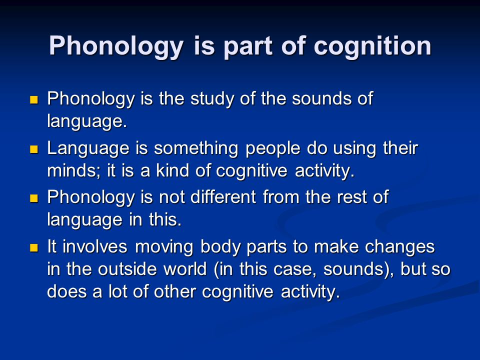 Phonology is part of cognition Phonology is the study of the sounds of language. Phonology is the study of the sounds of language. Language is somethi