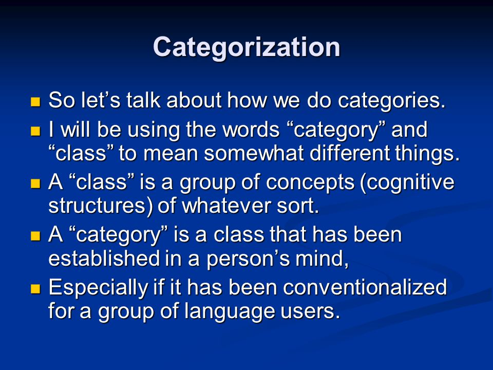 "Categorization So let's talk about how we do categories. So let's talk about how we do categories. I will be using the words ""category"" and ""class"" to"
