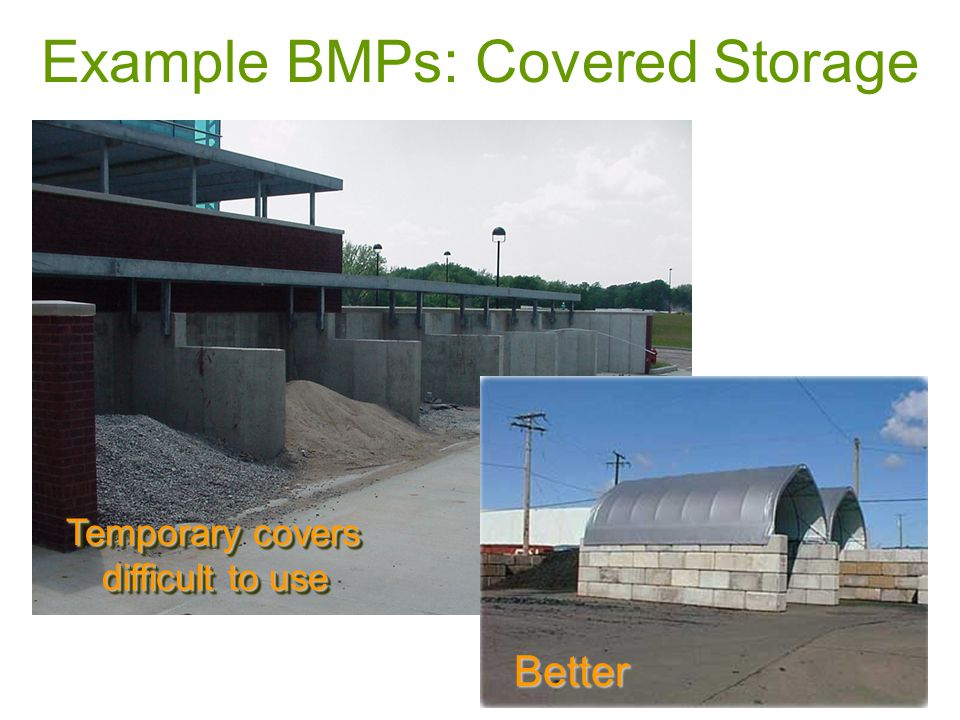 Example BMPs: Covered Storage Temporary covers difficult to use Better