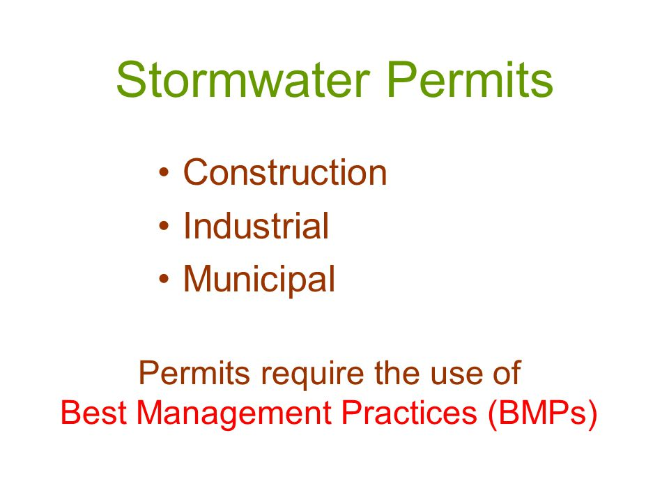 Construction Industrial Municipal Stormwater Permits Permits require the use of Best Management Practices (BMPs)
