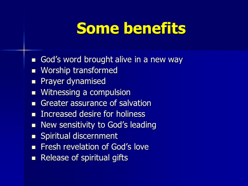Some benefits God's word brought alive in a new way God's word brought alive in a new way Worship transformed Worship transformed Prayer dynamised Pra