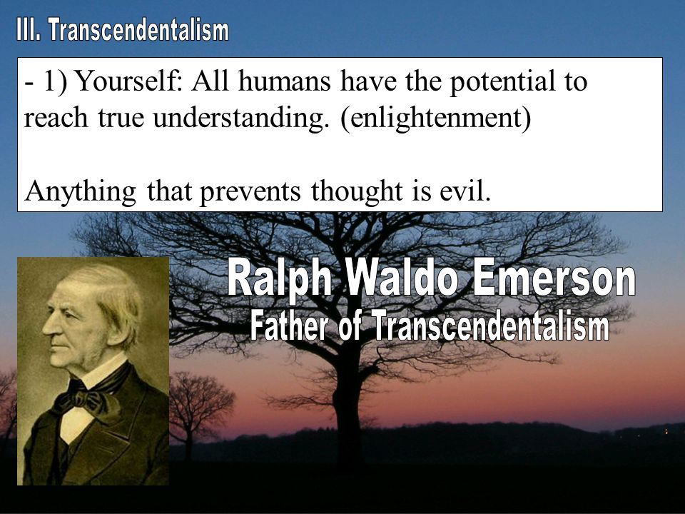 - 1) Yourself: All humans have the potential to reach true understanding. (enlightenment) Anything that prevents thought is evil.