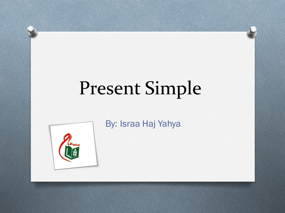 Present Simple By: Israa Haj Yahya