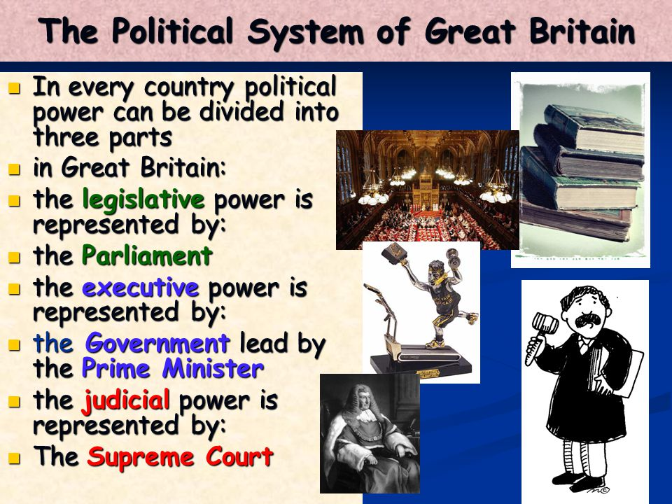 The Political System of Great Britain In every country political power can be divided into three parts In every country political power can be divided