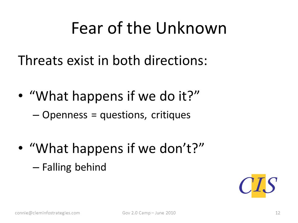 "Fear of the Unknown Threats exist in both directions: ""What happens if we do it?"" – Openness = questions, critiques ""What happens if we don't?"" – Fall"