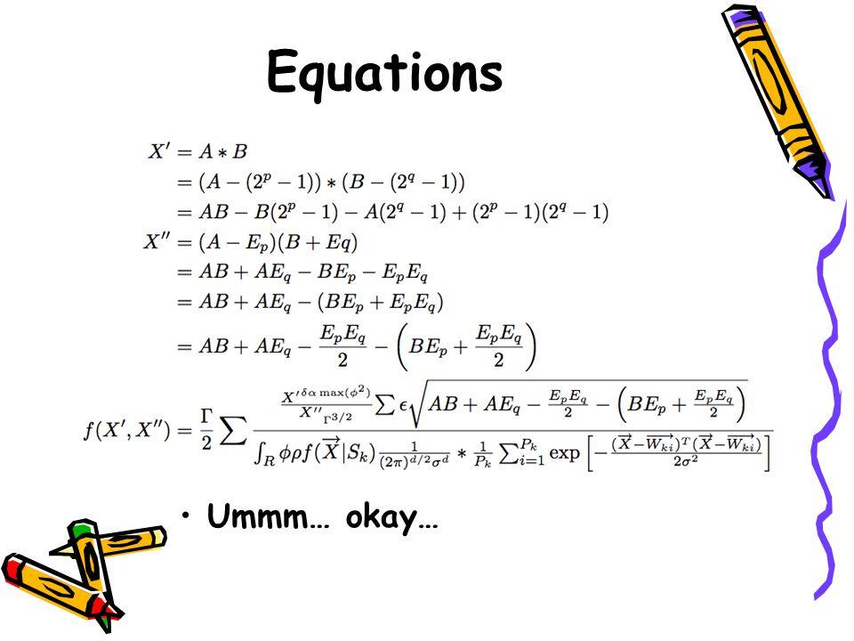 Equations Ummm… okay…