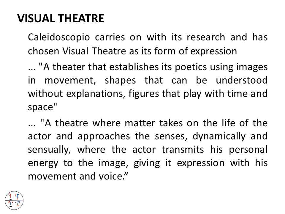 VISUAL THEATRE Caleidoscopio carries on with its research and has chosen Visual Theatre as its form of expression...
