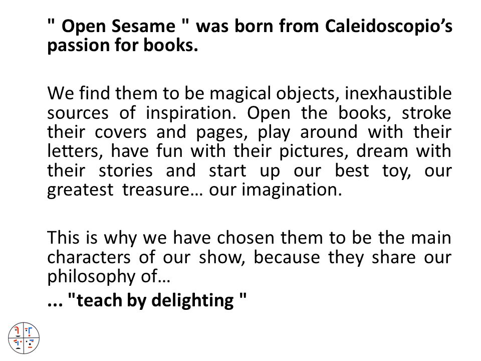 Open Sesame was born from Caleidoscopio's passion for books.