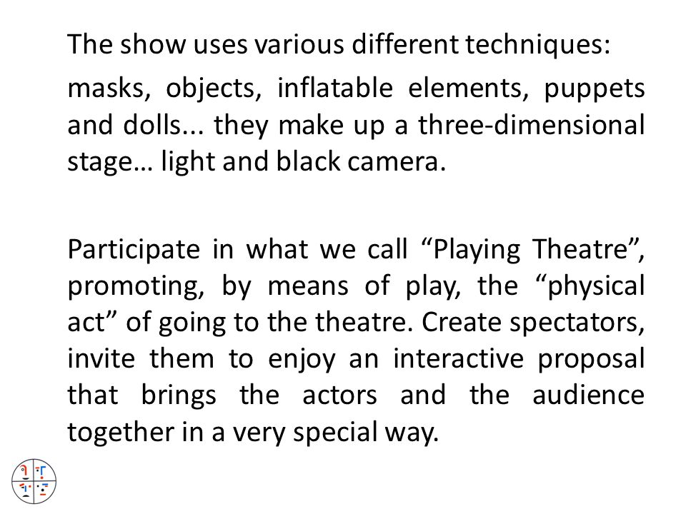 The show uses various different techniques: masks, objects, inflatable elements, puppets and dolls...