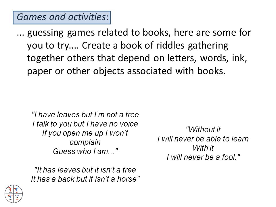 Games and activities:... guessing games related to books, here are some for you to try.... Create a book of riddles gathering together others that dep