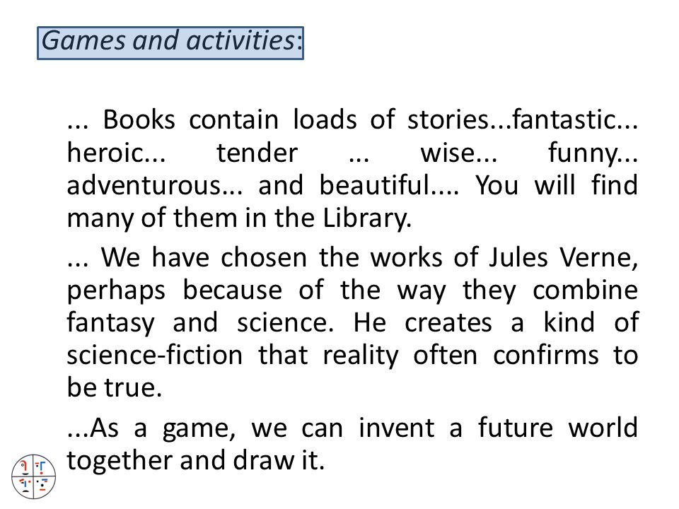 Games and activities:... Books contain loads of stories...fantastic...