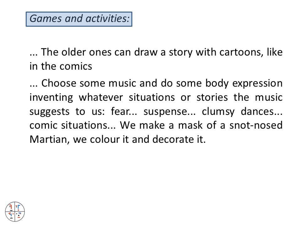 Games and activities:... The older ones can draw a story with cartoons, like in the comics...