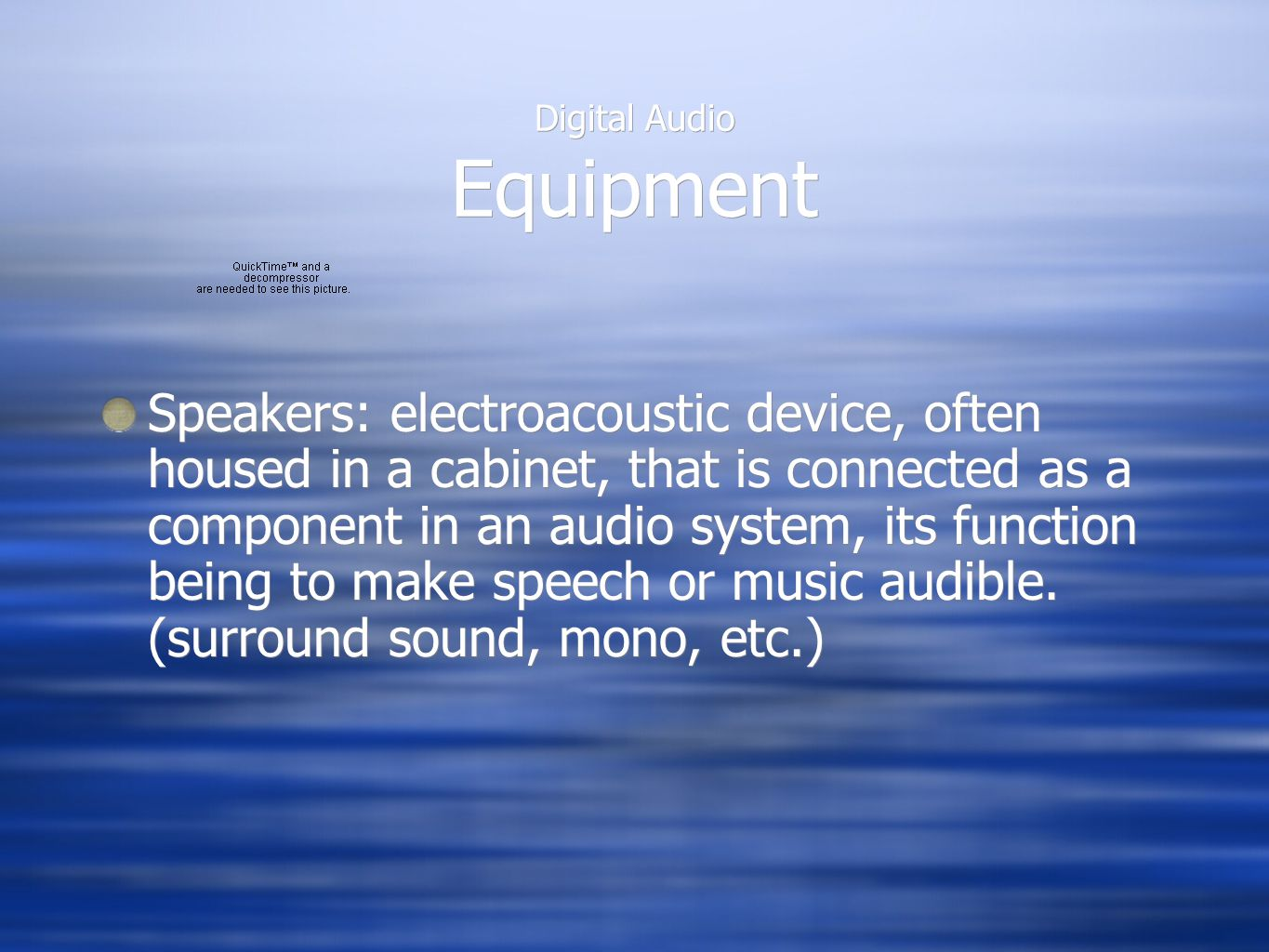 Digital Audio Equipment Speakers: electroacoustic device, often housed in a cabinet, that is connected as a component in an audio system, its function being to make speech or music audible.