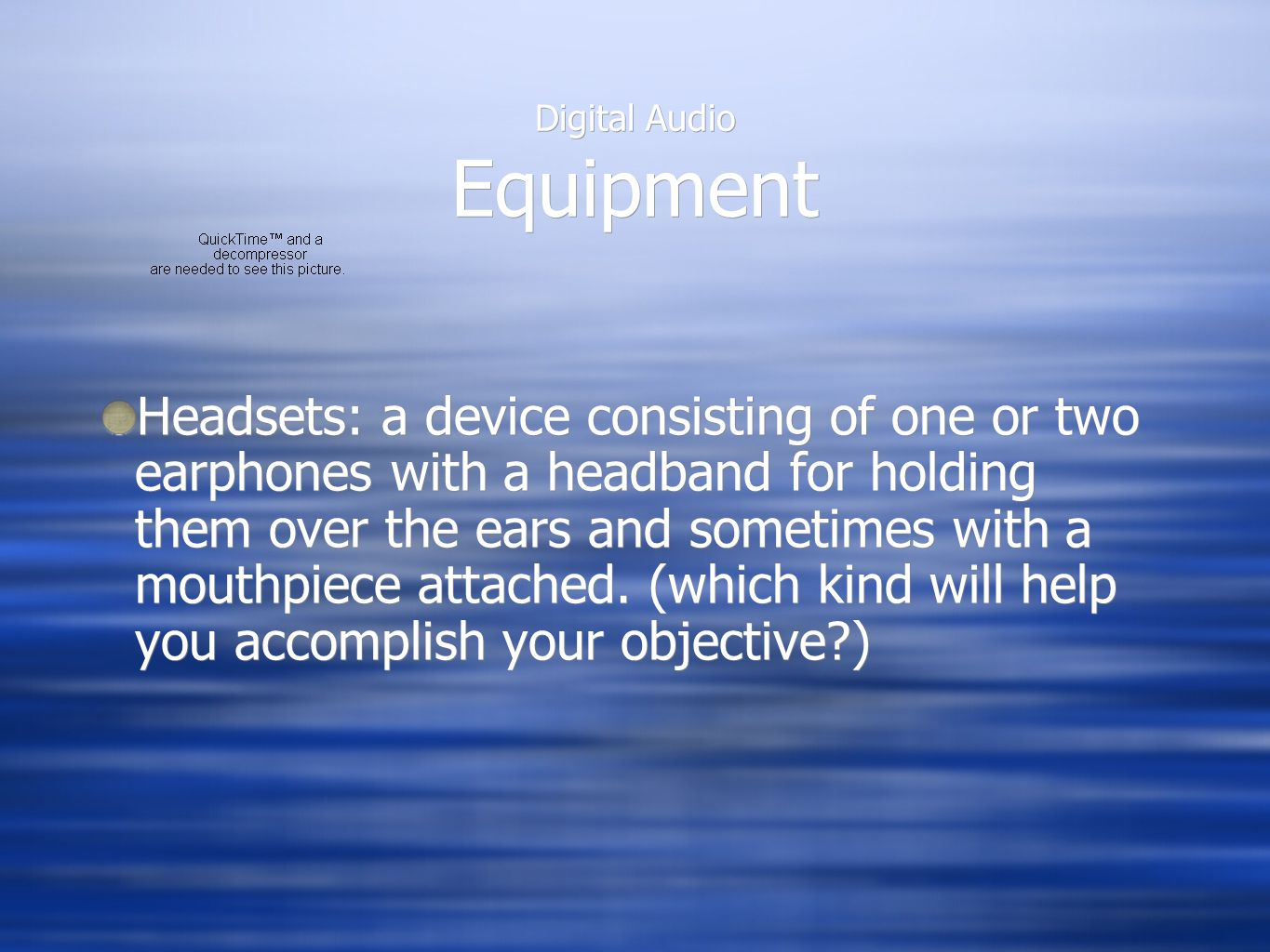 Digital Audio Equipment Headsets: a device consisting of one or two earphones with a headband for holding them over the ears and sometimes with a mout