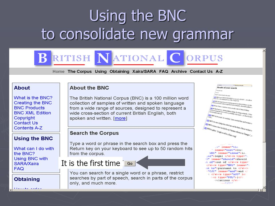 Using the BNC to consolidate new grammar It is the first time