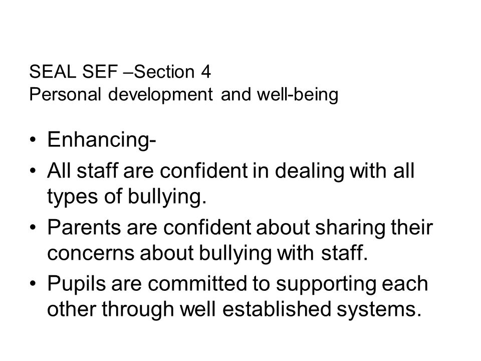 SEAL SEF –Section 4 Personal development and well-being Enhancing- All staff are confident in dealing with all types of bullying.