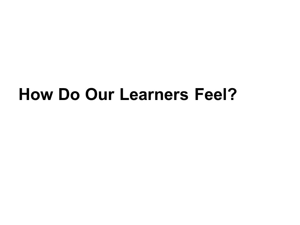 How Do Our Learners Feel?