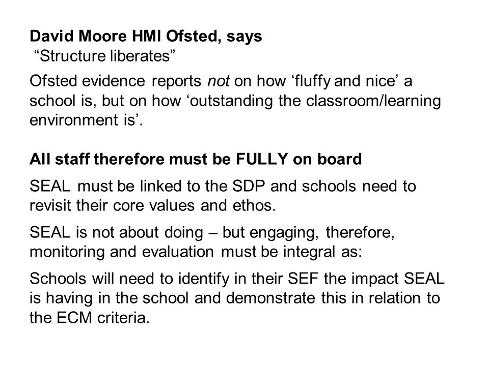 "David Moore HMI Ofsted, says ""Structure liberates"" Ofsted evidence reports not on how 'fluffy and nice' a school is, but on how 'outstanding the class"