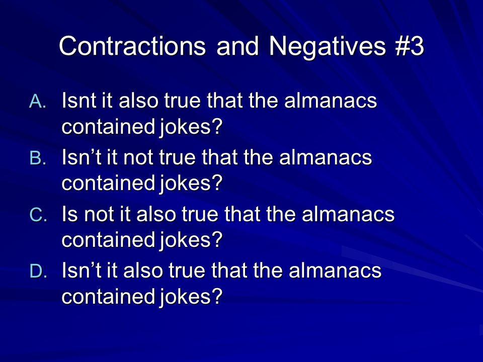 Contractions and Negatives #3 A. Isnt it also true that the almanacs contained jokes.