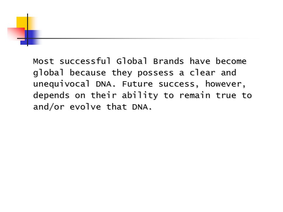 Most successful Global Brands have become global because they possess a clear and unequivocal DNA.