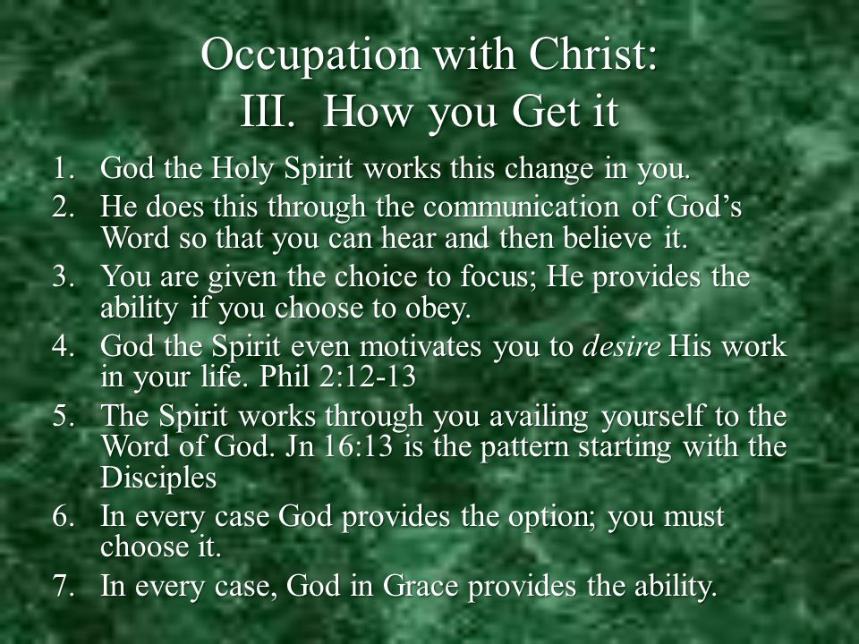 Occupation with Christ: III. How you Get it 1.God the Holy Spirit works this change in you.