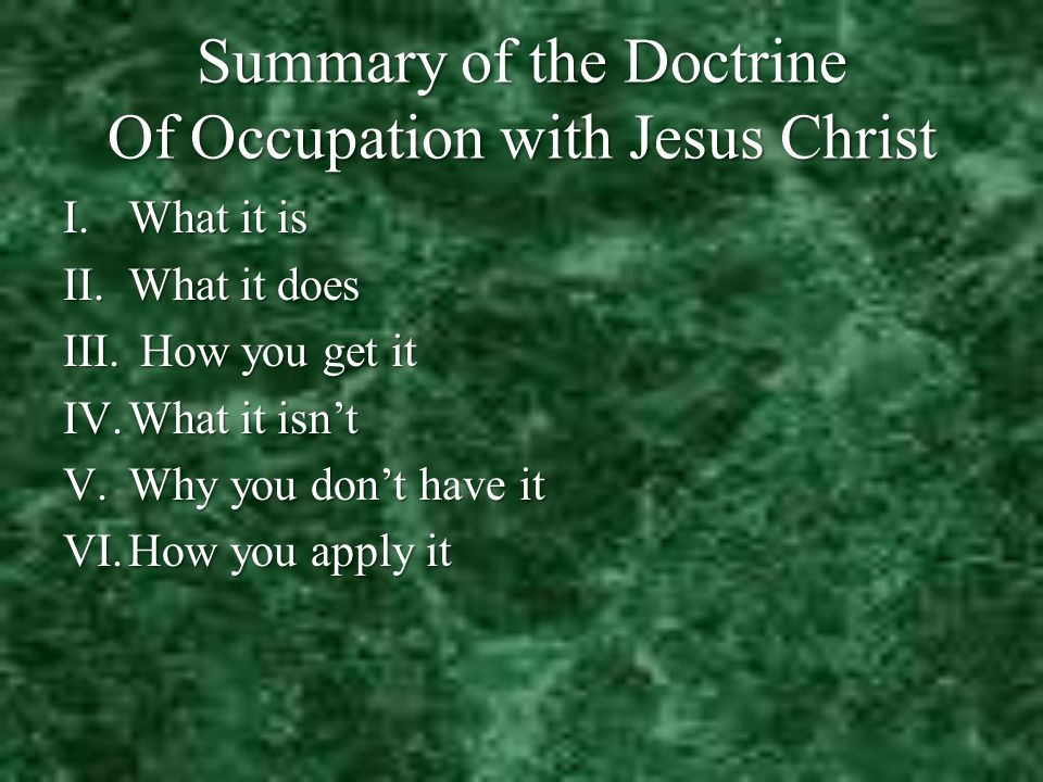 Summary of the Doctrine Of Occupation with Jesus Christ I.What it is II.What it does III.