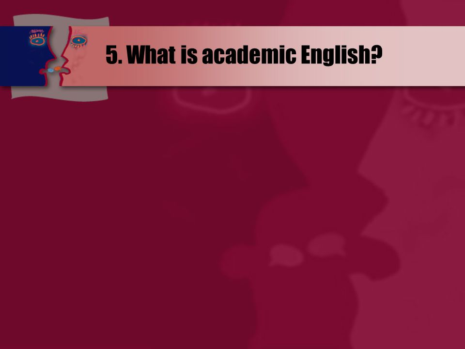 5. What is academic English?