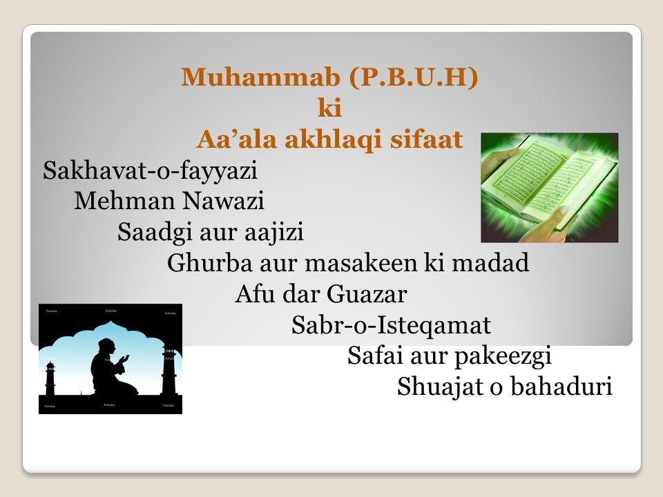 Muhammab (P.B.U.H) ki Aa'ala akhlaqi sifaat Sakhavat-o-fayyazi Mehman Nawazi Saadgi aur aajizi Ghurba aur masakeen ki madad Afu dar Guazar Sabr-o-Iste