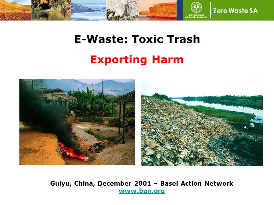 E-Waste: Toxic Trash Exporting Harm Guiyu, China, December 2001 – Basel Action Network www.ban.org www.ban.org