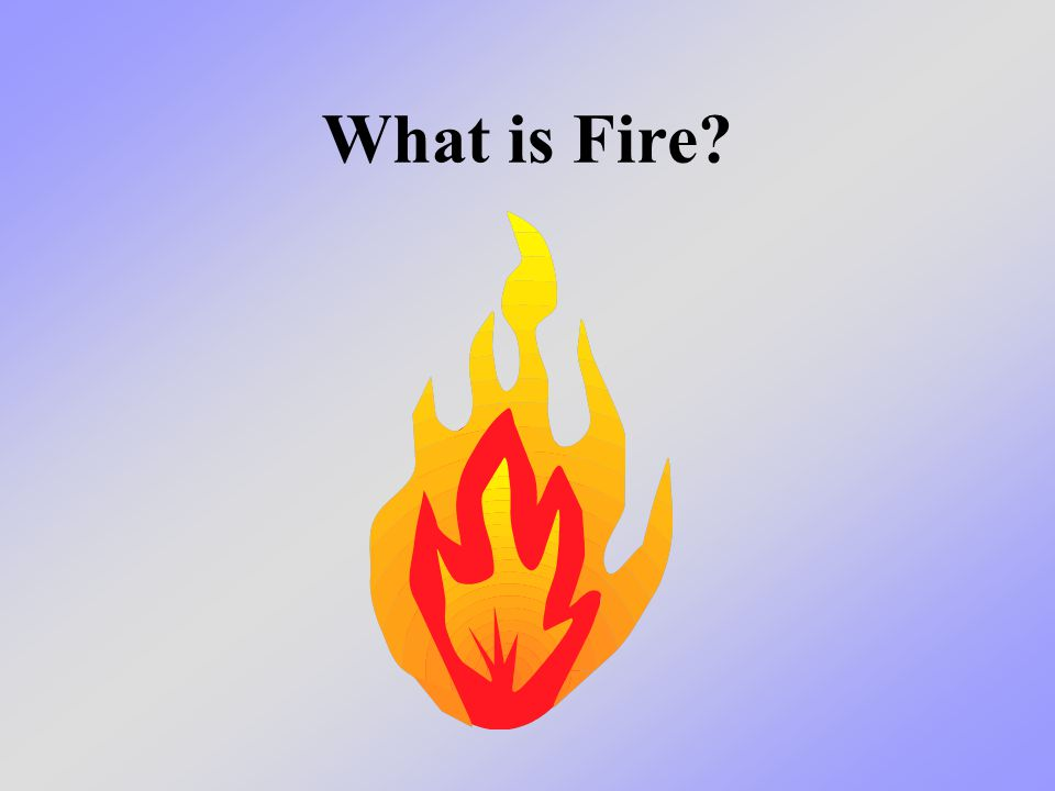 What is Fire?
