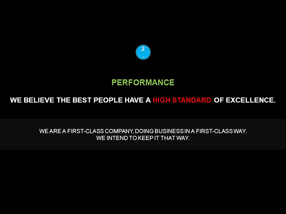 PERFORMANCE WE BELIEVE THE BEST PEOPLE HAVE A HIGH STANDARD OF EXCELLENCE.