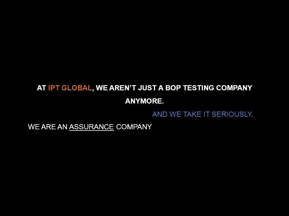 IPT GLOBAL AT IPT GLOBAL, WE AREN'T JUST A BOP TESTING COMPANY ANYMORE.