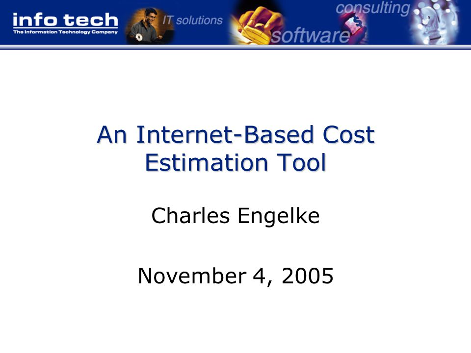An Internet-Based Cost Estimation Tool Charles Engelke November 4, 2005