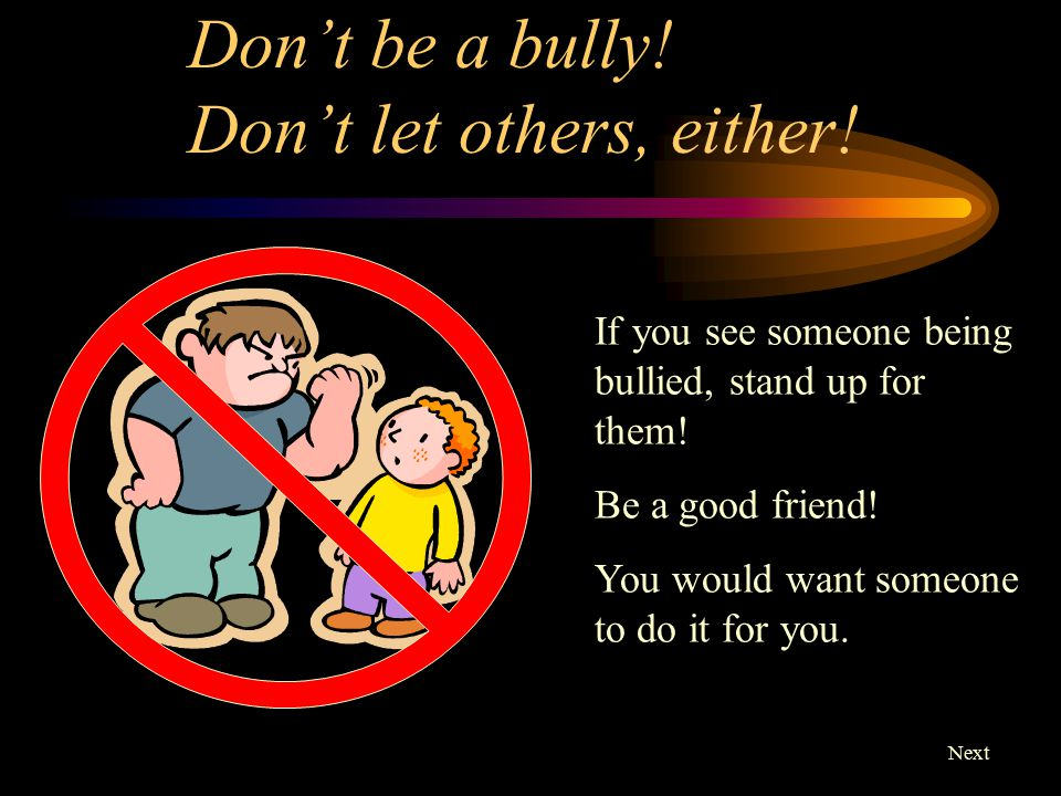 What to do if you are bullied: Tell someone, an adult, you trust.
