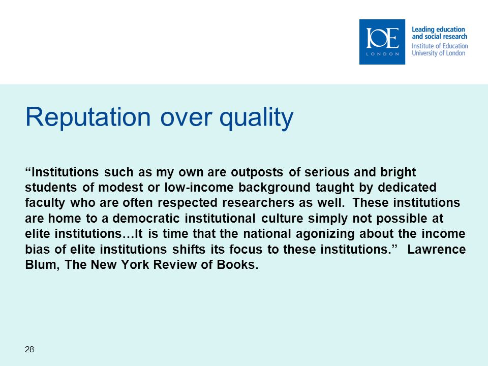 """28 Reputation over quality """"Institutions such as my own are outposts of serious and bright students of modest or low-income background taught by dedic"""