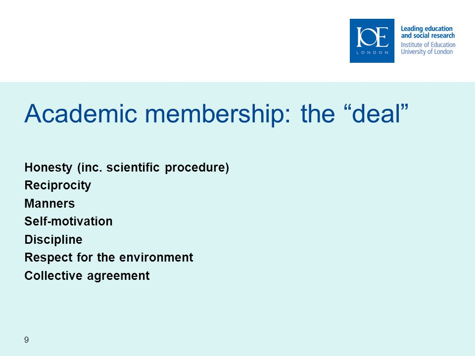 """9 Academic membership: the """"deal"""" Honesty (inc. scientific procedure) Reciprocity Manners Self-motivation Discipline Respect for the environment Colle"""